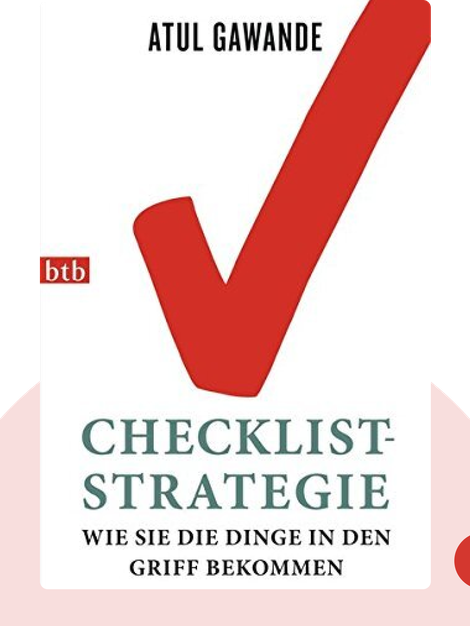 Checklist-Strategie: Wie Sie die Dinge in den Griff bekommen von Atul Gawande