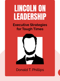 Lincoln on Leadership: Executive Strategies for Tough Times by Donald T. Phillips