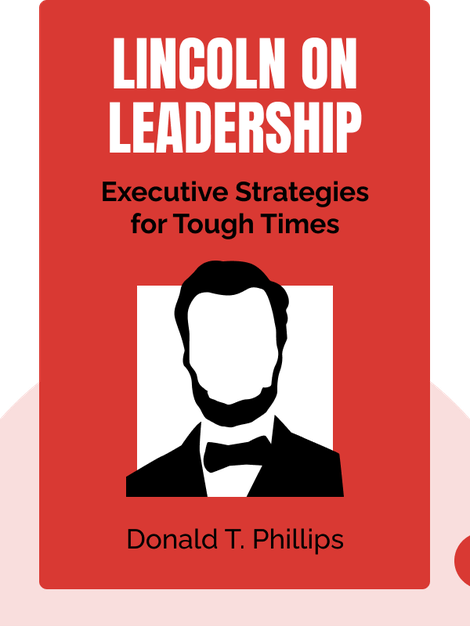 Lincoln on Leadership: Executive Strategies for Tough Times von Donald T. Phillips