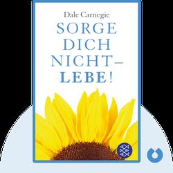 Sorge dich nicht, lebe! von Dale Carnegie