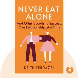 Never Eat Alone: And Other Secrets to Success, One Relationship at a Time by Keith Ferrazzi
