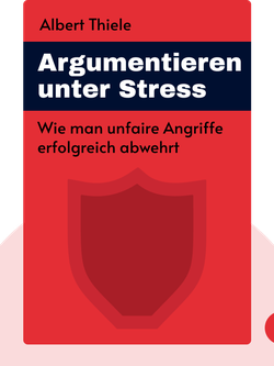 Argumentieren unter Stress: Wie man unfaire Angriffe erfolgreich abwehrt von Albert Thiele