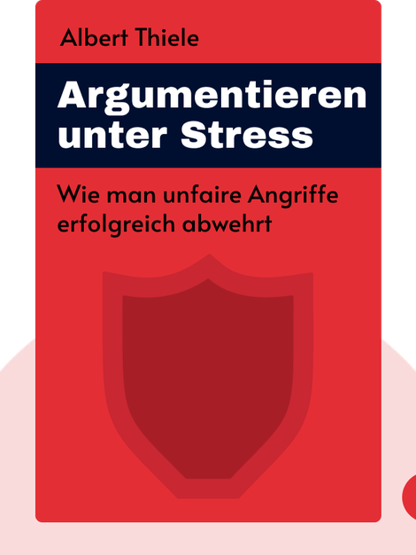 Argumentieren unter Stress: Wie man unfaire Angriffe erfolgreich abwehrt by Albert Thiele