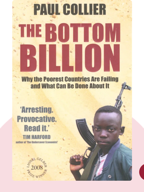 The Bottom Billion: Why the Poorest Countries Are Failing and What Can Be Done About It by Paul Collier