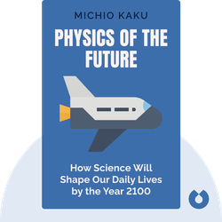 Physics of the Future: How Science Will Shape Human Destiny and Our Daily Lives by the Year 2100 by Michio Kaku