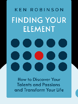 Finding Your Element: How to Discover Your Talents and Passions and Transform Your Life by Ken Robinson