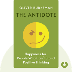 The Antidote: Happiness for People Who Can't Stand Positive Thinking von Oliver Burkeman