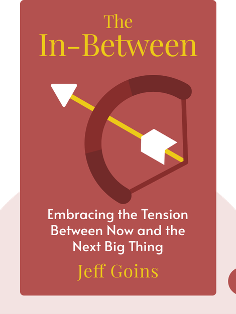 The In-Between: Embracing the Tension Between Now and the Next Big Thing by Jeff Goins