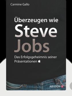Überzeugen wie Steve Jobs: Das Erfolgsgeheimnis seiner Präsentationen by Carmine Gallo
