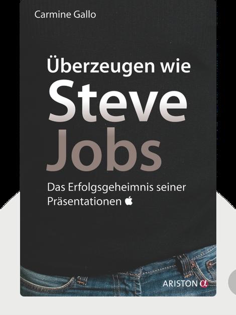 Überzeugen wie Steve Jobs: Das Erfolgsgeheimnis seiner Präsentationen von Carmine Gallo
