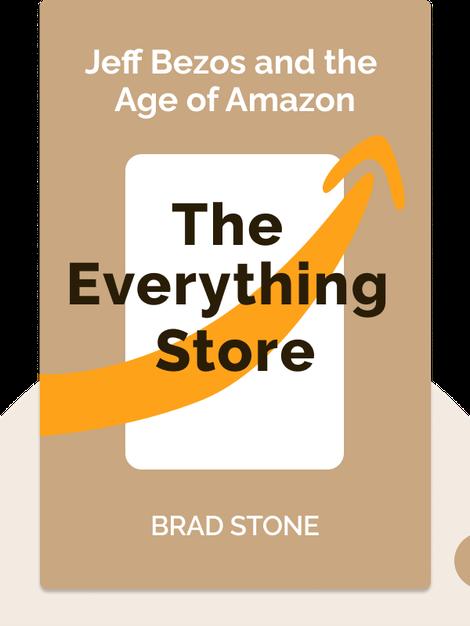 The Everything Store: Jeff Bezos and the Age of Amazon von Brad Stone
