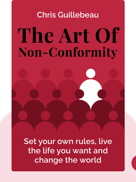 The Art Of Non-Conformity: Set your own rules, live the life you want and change the world by Chris Guillebeau