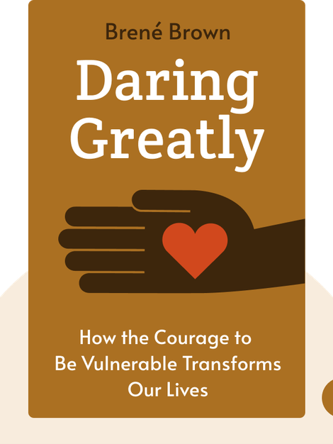 Daring Greatly: How the Courage to Be Vulnerable Transforms the Way We Live, Love, Parent, and Lead  von Brené Brown