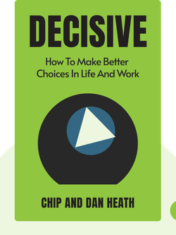 Decisive: How to Make Better Choices in Life and Work von Chip and Dan Heath