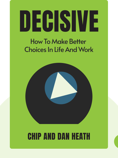 Decisive: How to Make Better Choices in Life and Work by Chip and Dan Heath