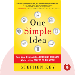 One Simple Idea: Turn Your Dreams into a Licensing Goldmine While Letting Others Do the Work by Stephen Key