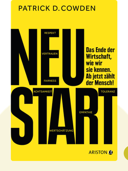 Neustart: Das Ende der Wirtschaft, wie wir sie kennen. Ab jetzt zählt der Mensch! by Patrick D. Cowden