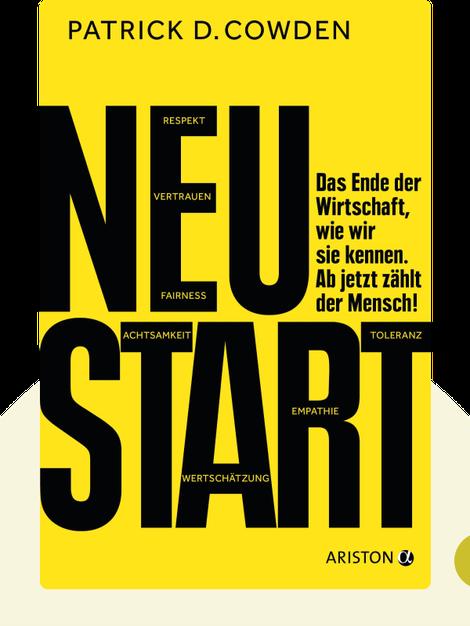 Neustart: Das Ende der Wirtschaft, wie wir sie kennen. Ab jetzt zählt der Mensch! von Patrick D. Cowden