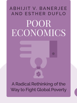 Poor Economics: A Radical Rethinking of the Way to Fight Global Poverty by Abhijit V. Banerjee and Esther Duflo