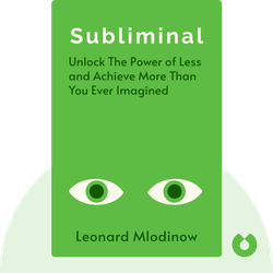 Subliminal: How Your Unconscious Mind Rules Your Behavior by Leonard Mlodinow