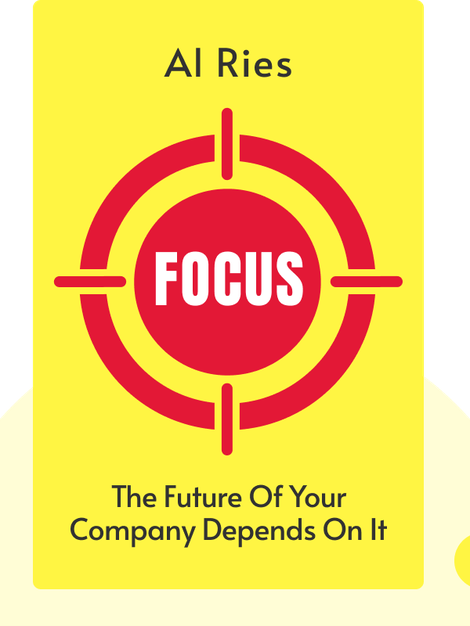 Focus: The Future of Your Company Depends on It by Al Ries