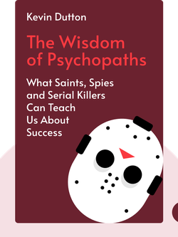 The Wisdom of Psychopaths: What Saints, Spies and Serial Killers Can Teach Us About Success  by Kevin Dutton