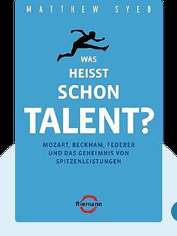 Was heißt schon Talent?: Mozart, Beckham, Federer und das Geheimnis von Spitzenleistungen by Matthew Syed