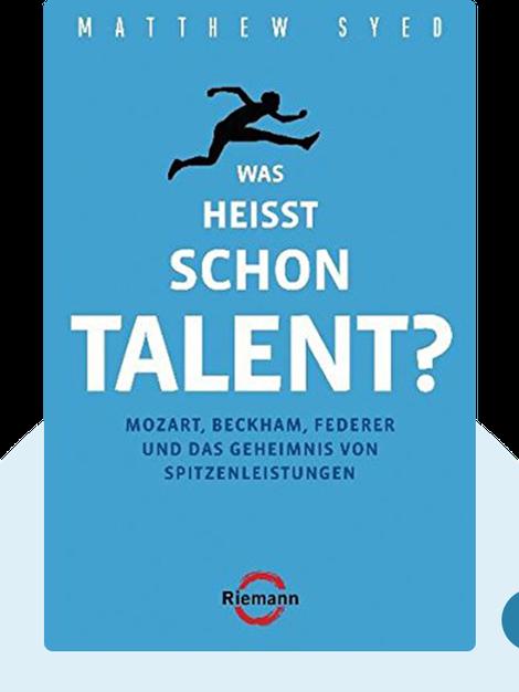 Was heißt schon Talent?: Mozart, Beckham, Federer und das Geheimnis von Spitzenleistungen von Matthew Syed