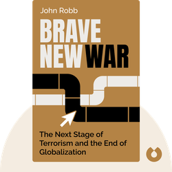 Brave New War: The Next Stage of Terrorism and the End of Globalization by John Robb