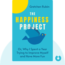 The Happiness Project: Or, Why I Spent a Year Trying to Sing in the Morning, Clean My Closets, Fight Right, Read Aristotle, and Generally Have More Fun von Gretchen Rubin