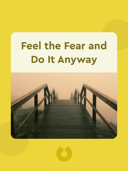 Feel the Fear and Do It Anyway: Dynamic Techniques for Turning Fear, Indecision and Anger into Power, Action and Love by Susann Jeffers