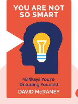 You Are Not So Smart: Why Your Memory Is Mostly Fiction, Why You Have Too Many Friends on Facebook, and 46 Other Ways You're Deluding Yourself by David McRaney
