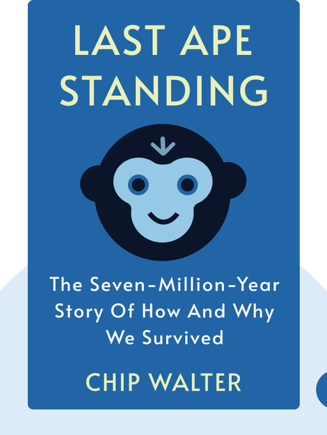 Last Ape Standing: The Seven-Million-Year Story of How and Why We Survived von Chip Walter