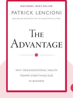 The Advantage: Why Organizational Health Trumps Everything Else in Business by Patrick M. Lencioni