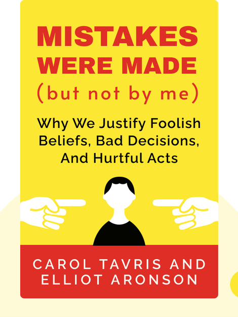 Mistakes Were Made (But Not by Me): Why We Justify Foolish Beliefs, Bad Decisions, and Hurtful Acts by Carol Tavris and Elliot Aronson