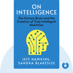 On Intelligence: How a New Understanding of the Brain Will Lead to the Creation of Truly Intelligent Machines von Jeff Hawkins, Sandra Blakeslee