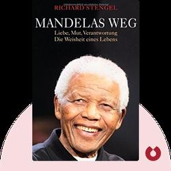 Mandelas Weg: Liebe, Mut, Verantwortung – Die Weisheit eines Lebens von Richard Stengel
