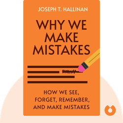 Why We Make Mistakes: How We Look Without Seeing, Forget Things in Seconds, and Are All Pretty Sure We Are Way Above Average by Joseph T. Hallinan