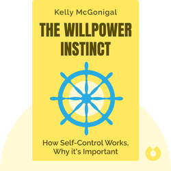 The Willpower Instinct: How Self-Control Works, Why it Matters and What You Can Do to Get More of It by Kelly McGonigal