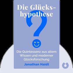 Die Glückshypothese:  Was uns wirklich glücklich macht. Die Quintessenz aus altem Wissen und moderner Glücksforschung von Jonathan Haidt