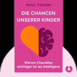 Die Chancen unserer Kinder: Warum Charakter wichtiger ist als Intelligenz von Paul Tough