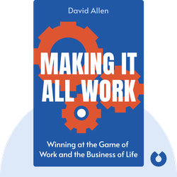 Making It All Work: Winning at the Game of Work and the Business of Life by David Allen