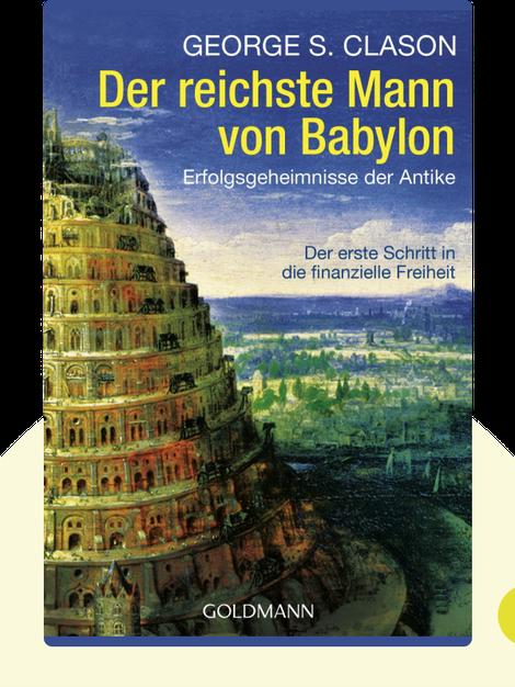 Der reichste Mann von Babylon: Erfolgsgeheimnisse der Antike. Der erste Schritt in die finanzielle Freiheit by George Samuel Clason