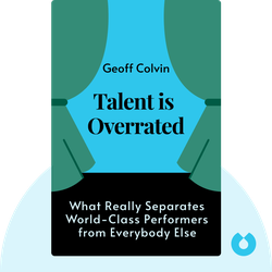 Talent is Overrated: What Really Separates World-Class Performers from Everybody Else von Geoff Colvin
