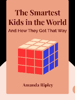The Smartest Kids in the World: And How They Got That Way by Amanda Ripley