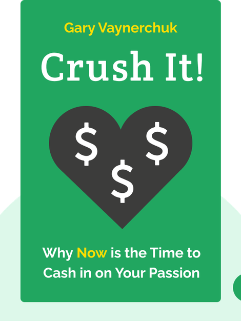 Crush It!: Why Now is the Time to Cash in on Your Passion by Gary Vaynerchuk