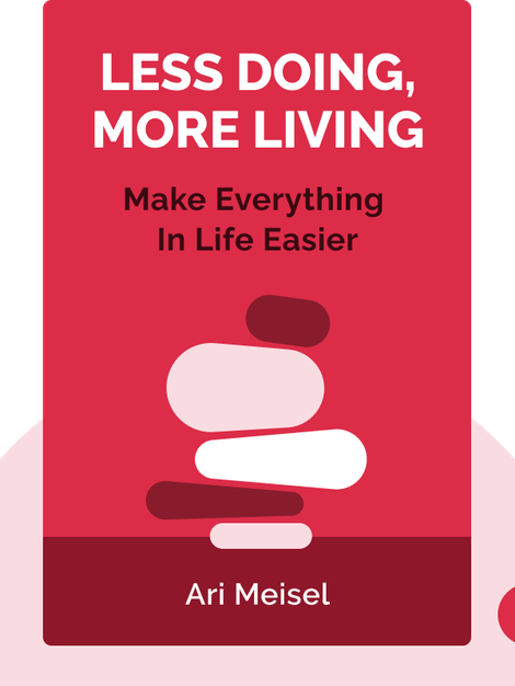 Less Doing, More Living: Make Everything in Life Easier by Ari Meisel