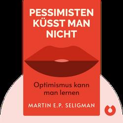 Pessimisten küsst man nicht: Optimismus kann man lernen von Martin E.P. Seligman