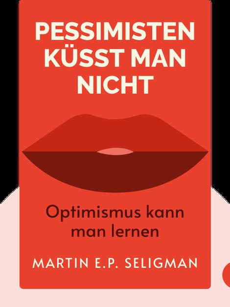 Pessimisten küsst man nicht: Optimismus kann man lernen by Martin E.P. Seligman