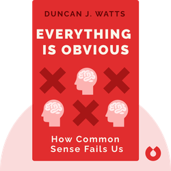 Everything is Obvious: How Common Sense Fails Us by Duncan J. Watts
